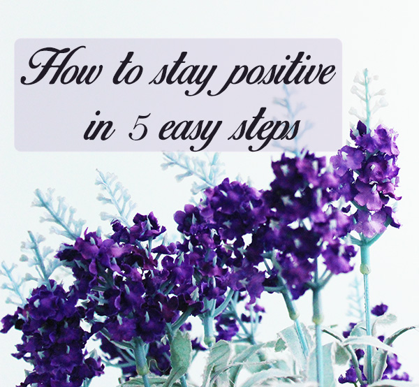 How to stay positive in 5 easy steps