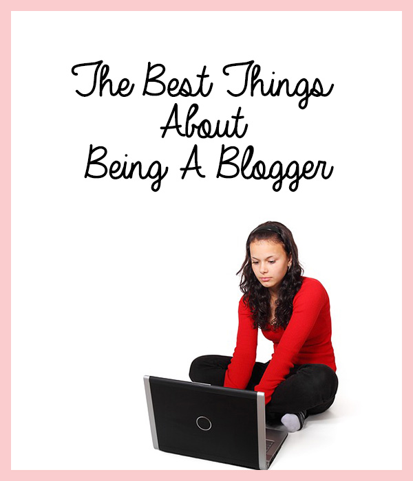 the best thing about being a blogger